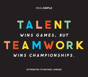 This works for caregiving as well! Don't do it alone, get your care team together! Talent wins games, but teamwork wins championships.