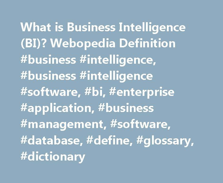 What is Business Intelligence (BI)? Webopedia Definition #business #intelligence, #business #intelligence #software, #bi, #enterprise #application, #business #management, #software, #database, #define, #glossary, #dictionary http://raleigh.remmont.com/what-is-business-intelligence-bi-webopedia-definition-business-intelligence-business-intelligence-software-bi-enterprise-application-business-management-software-database-define/  # BI – business intelligence Related Terms B usiness i…