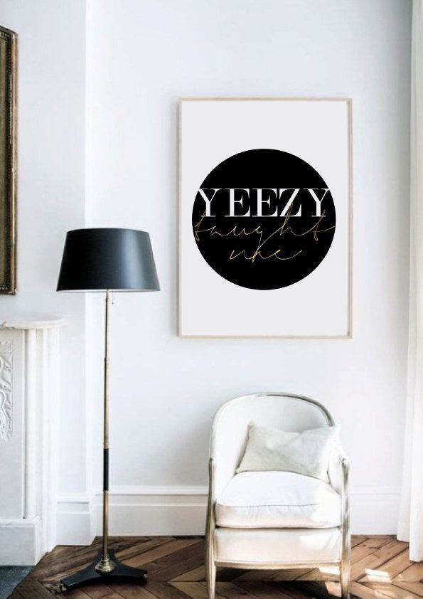 YEEZY Taught Me - Wall Art (Printed on beautiful 230gsm matte paper) Free Shipping Worldwide |  Kanye West Black White Faux Gold Foil Yeezus by OliveEtOriel on Etsy https://www.etsy.com/listing/229384879/yeezy-taught-me-wall-art-printed-on