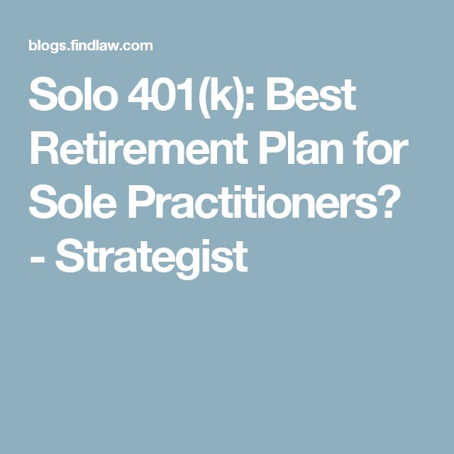 Solo 401(k): Best Retirement Plan for Sole Practitioners? - Strategist