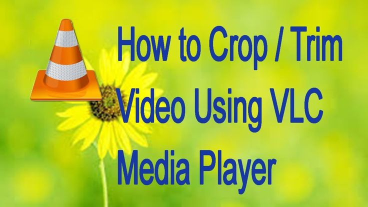 How to Crop / Trim Video Using VLC Media Player
