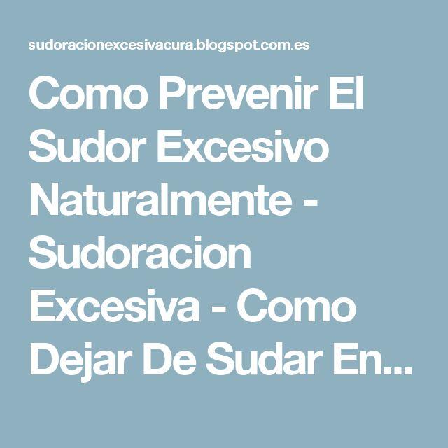 Como Prevenir El Sudor Excesivo Naturalmente - Sudoracion Excesiva - Como Dejar De Sudar En Exceso