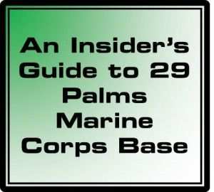 An Insider's Guide to 29 Palms Marine Corps Base for military housing, base information, area schools, youth care and activities, getting to and from, helpful links and more.
