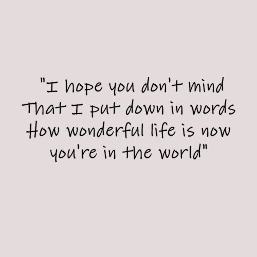i think this would be a great quote to put in a nursery. i know i feel this way about my lil' one. Thank YOU, Sir Elton John :)