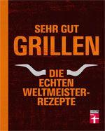 Sehr gut grillen - Die besten Rezepte der Grill-Weltmeister - Stiftung Warentest
