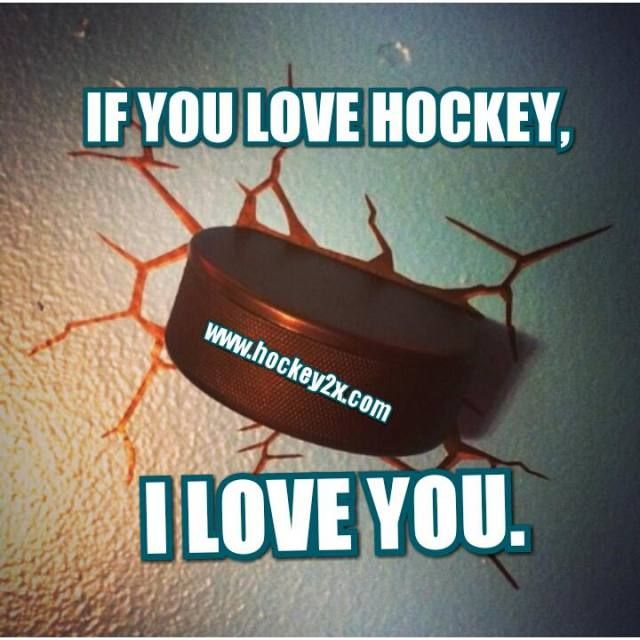 If you love hockey, I love you.