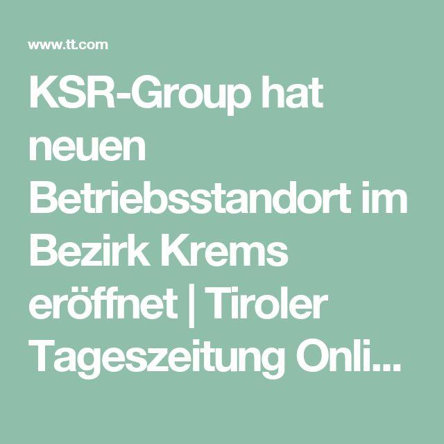KSR-Group hat neuen Betriebsstandort im Bezirk Krems eröffnet   Tiroler Tageszeitung Online - Nachrichten von jetzt!