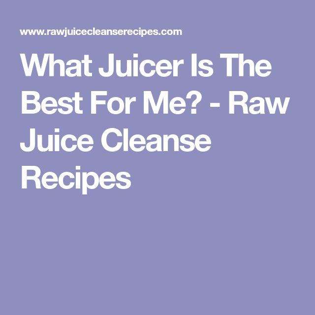 What Juicer Is The Best For Me? - Raw Juice Cleanse Recipes