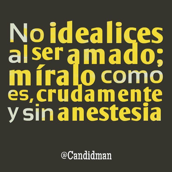 """""""No #Idealices al ser amado; míralo como es, crudamente y sin #Anestesia"""". #Citas #Frases @Candidman"""