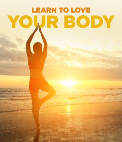 How to Learn to Love Your Body