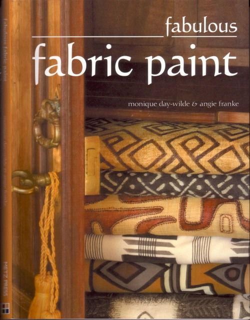 Fabulous Fabric paint by Monique Day-Wilde and Angie Franke, published by Metz Press