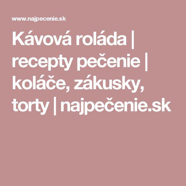 Kávová roláda | recepty pečenie | koláče, zákusky, torty | najpečenie.sk