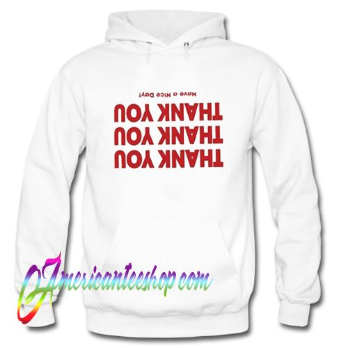 Thank You Have A Nice Day Upside Down Hoodie
