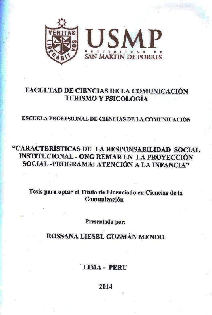 Título: Características de la Responsabilidad Social Institucional - ONG Remar en la Proyección Social – Programa: Atención a la infancia / Autora: Guzmán, Rossana / Ubicación: Biblioteca FCCTP - USMP 4to piso / Código: T/658.408/G993/2014.