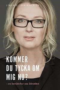 Kommer du tycka om mig nu? : en berättelse om identitet / Lina Axelsson Kihlblom ... #biografier #transsexualism
