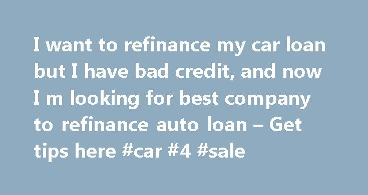 I want to refinance my car loan but I have bad credit, and now I m looking for best company to refinance auto loan – Get tips here #car #4 #sale http://poland.remmont.com/i-want-to-refinance-my-car-loan-but-i-have-bad-credit-and-now-i-m-looking-for-best-company-to-refinance-auto-loan-get-tips-here-car-4-sale/  #auto refinance with bad credit # I want to refinance my car loan but I have bad credit, and now I'm looking for best company to refinance auto loan – Get tips here The refinance auto…