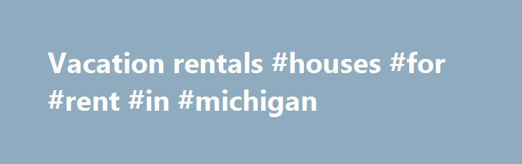 """Vacation rentals #houses #for #rent #in #michigan http://rentals.nef2.com/vacation-rentals-houses-for-rent-in-michigan/  #vacation rentals # Guest Reviews """"I have dealt with Dana for almost a year and a half, and she is always one of the most professional people I've ever met in Property Ma. """" """"Dana, We arrived as planned and everything is absolutely perfect and we are set for a superb time in PVB. Cheers! The British F. """" """"Hi Geoff! My name is Laura Quirk Byrum and I have been meaning to…"""