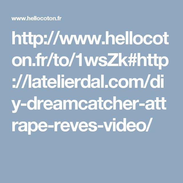 http://www.hellocoton.fr/to/1wsZk#http://latelierdal.com/diy-dreamcatcher-attrape-reves-video/