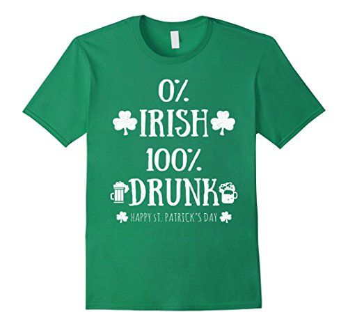 St. Patrick's Day 2017 Green T-Shirts 0% Irish 100% Drunk