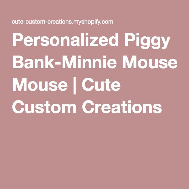 Personalized Piggy Bank-Minnie Mouse   Cute Custom Creations