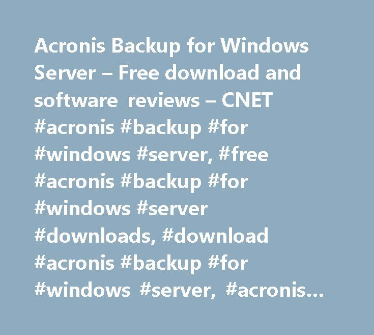 Acronis Backup for Windows Server – Free download and software reviews – CNET #acronis #backup #for #windows #server, #free #acronis #backup #for #windows #server #downloads, #download #acronis #backup #for #windows #server, #acronis #backup #for #windows #server #downloads http://new-orleans.remmont.com/acronis-backup-for-windows-server-free-download-and-software-reviews-cnet-acronis-backup-for-windows-server-free-acronis-backup-for-windows-server-downloads-download-acronis-backu/  #…