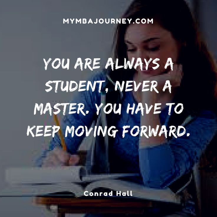 You are always a student, never a master. You have to keep moving forward. -Conrad Hall