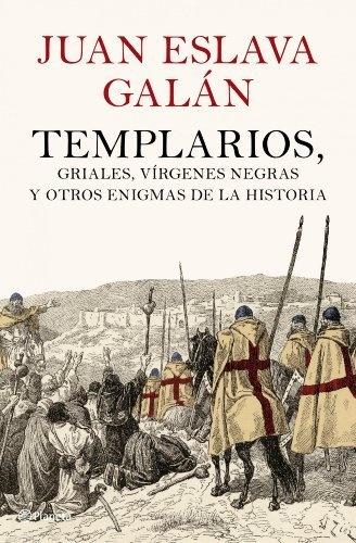 Templarios, griales, vírgenes negras y otros enigmas de la Historia (Spanish Edition) by Juan Eslava Galán, http://www.amazon.com/dp/B0064RAPD0/ref=cm_sw_r_pi_dp_8emcrb1XNCZN5