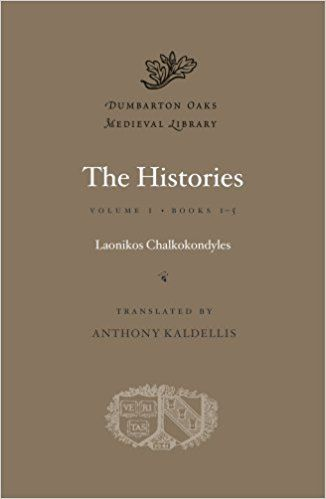The histories / Laonikos Chalkokondylēs ; translated by Anthony Kaldellis, Vol I - Cambridge, Massachusetts : Harvard University Press, 2014