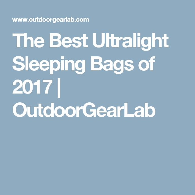 The Best Ultralight Sleeping Bags of 2017 | OutdoorGearLab