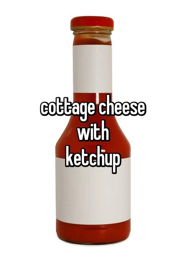 cottage cheese with ketchup