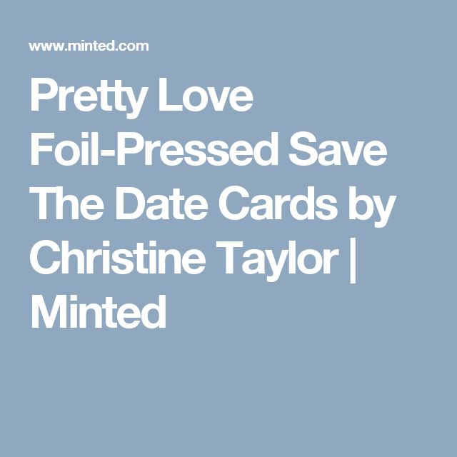 Pretty Love Foil-Pressed Save The Date Cards by Christine Taylor | Minted