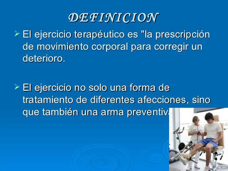 """DEFINICION <ul><li>El ejercicio terapéutico es """"la prescripción de movimiento corporal para corregir un deterioro. </..."""