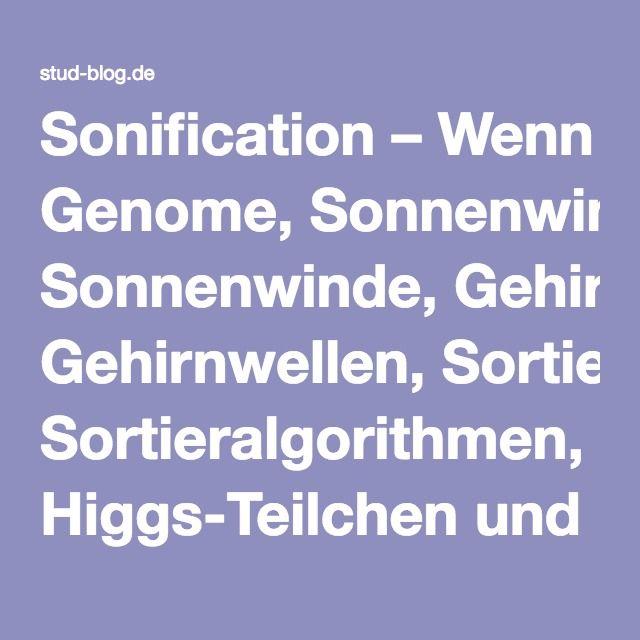 Sonification – Wenn Genome, Sonnenwinde, Gehirnwellen, Sortieralgorithmen, Higgs-Teilchen und Saturnringe musizieren | Stud-Blog