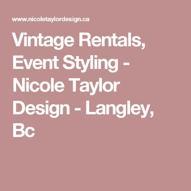 Vintage Rentals, Event Styling - Nicole Taylor Design - Langley, Bc
