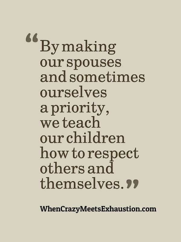 My marriage is my foundation; without it, everything else crumbles. It only makes sense that I put my husband first.