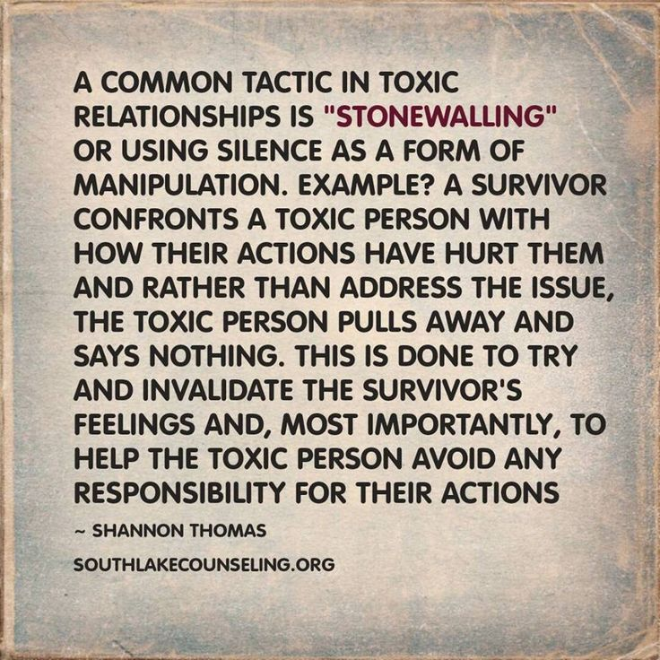 Rather than address their inappropriate or abusive behavior, toxic people pull away and say nothing. This is done to try and invalidate the survivor's feelings.  - Southlake Christian Counseling From Shannon Thomas at http://southlakecounseling.org/