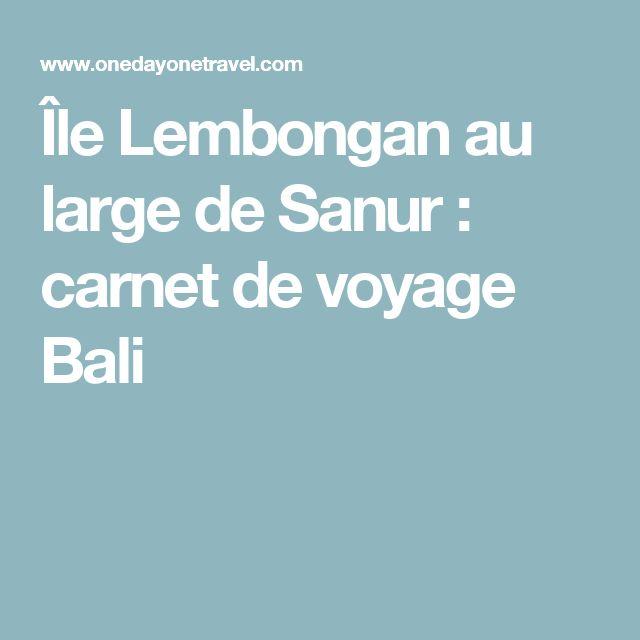 Île Lembongan au large de Sanur : carnet de voyage Bali