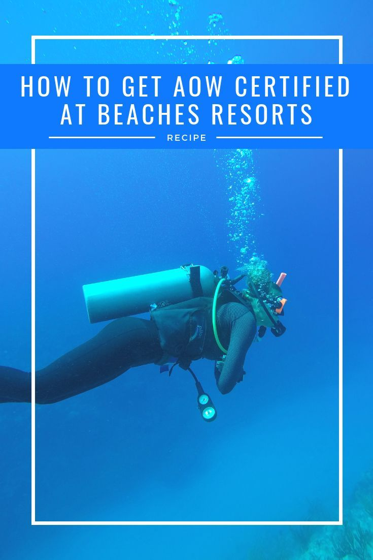 How To Get Your Aow Certification At Beaches Resorts Beaches