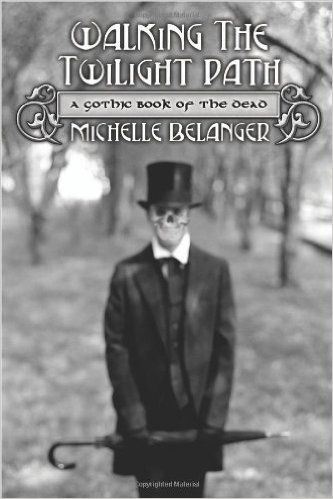 Amazon.com: Walking the Twilight Path: A Gothic Book of the Dead (9780738713236): Michelle Belanger: Books