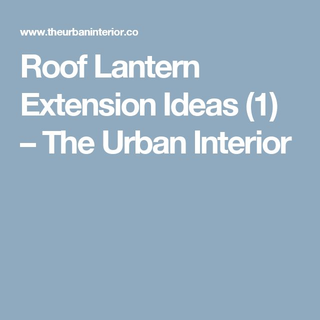 Roof Lantern Extension Ideas (1) – The Urban Interior
