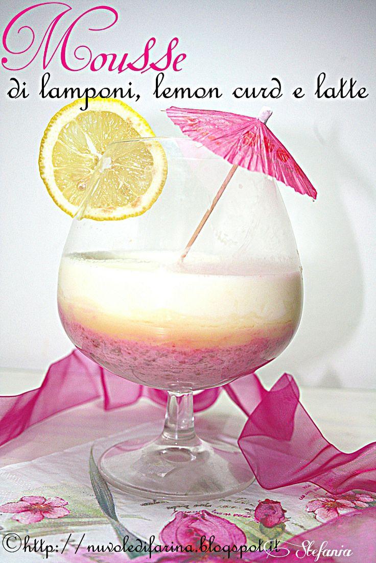 Nuvole di farina http://nuvoledifarina.blogspot.it/2014/03/mousse-di-lamponi-lemon-curd-e-latte.html
