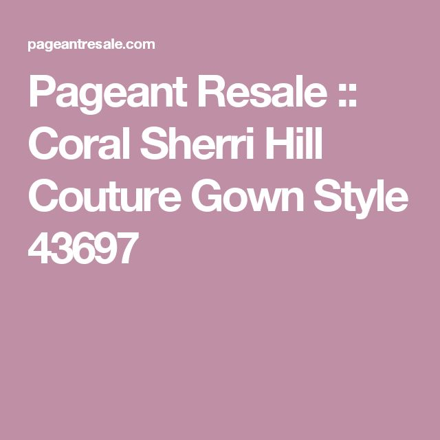 Pageant Resale :: Coral Sherri Hill Couture Gown Style 43697