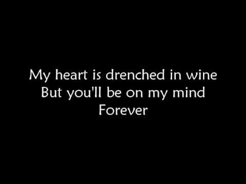 "Norah Jones ~ ""Don't Know Why""... My heart is drenched in wine But you'll be on my mind Forever"