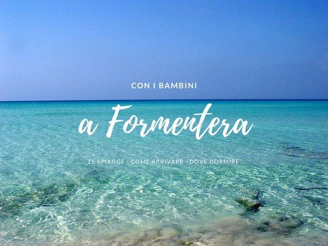Una vacanza a Formentera con bambini è un'esperienza unica, mare cristallino, sabbia bianchissima, le spiagge per le famiglie, dove dormire