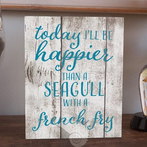 Today I'll be happier 8x10 coastal art funny art coastal farmhouse typography wooden sign printed sign coastal birds beach humor by CoastalFocusArt |  20.00 USD  Today I'll be happier than a seagull with a french fry. Love them or hate them you'll never see an upset seagull when it has a french fry. Love them or hate them seagulls are a fact of life for coastal communities. Life's too short not to laugh about it. This sign should help.   Ready to hang--no framing required!  Easy to…
