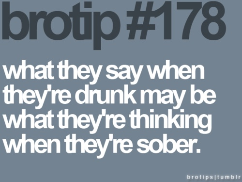 Drunken words are sober thoughts... | quotes