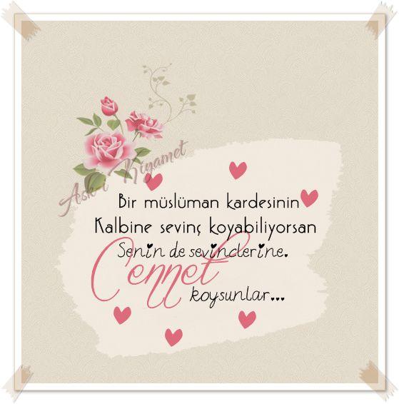 Bir müslüman kardeşinin Kalbine sevinç koyabiliyorsan, Senin de sevinçlerine Cennet koysunlar…