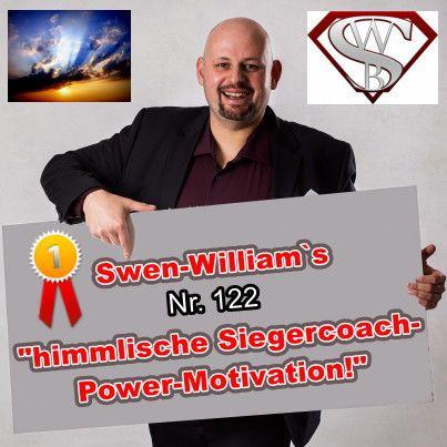 """Swen-William's himmlische Siegercoach-Power-Motivation Nummer 122: """"Habgier, Neid und egoistische Menschen sind Herausforderungen unserer Zeit! Deshalb sollt ihr positive Vorbilder und Vormacher sein!"""""""