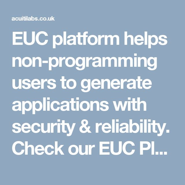 EUC platform helps non-programming users to generate applications with security & reliability. Check our EUC Platform today >> http://acuitilabs.co.uk/