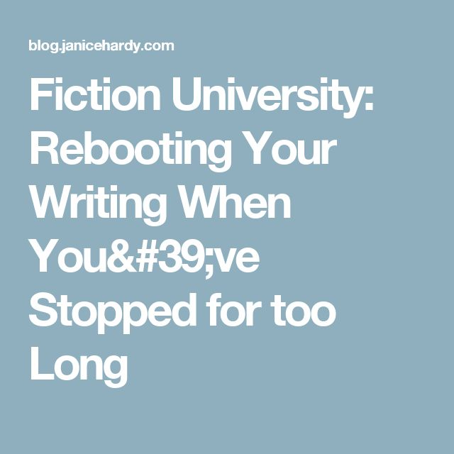 Fiction University:  Rebooting Your Writing When You've Stopped for too Long